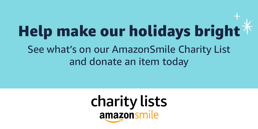 Help make our holidays bright. See what's on our AmazonSmile Charity List and donate an item today