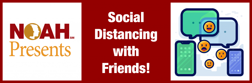 NOAH Presents: Social Distancing with Friends!