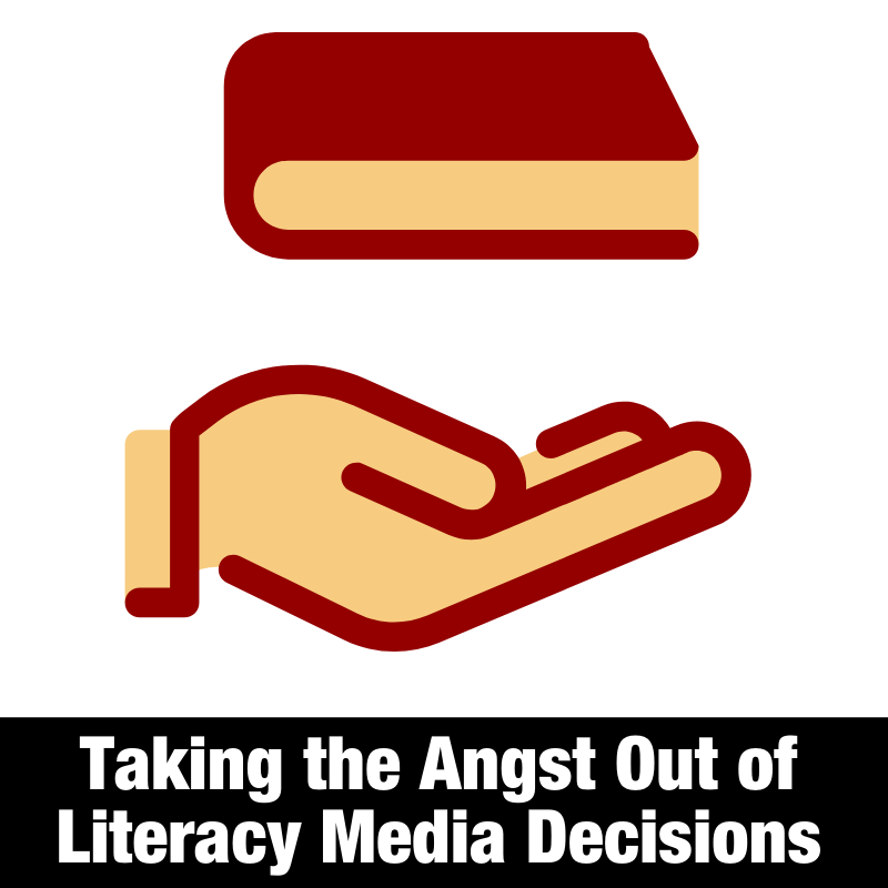 Taking the Angst Out of Literacy Media Decisions