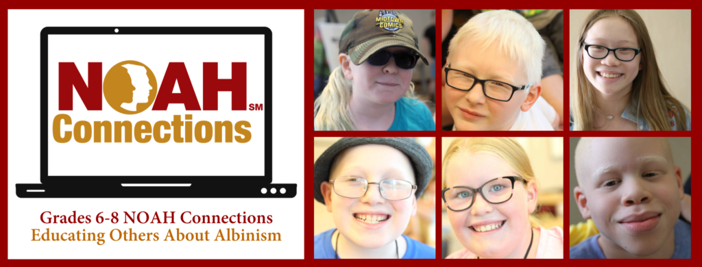 Grades 6-8 NOAH Connections Educating Others About Albinism
