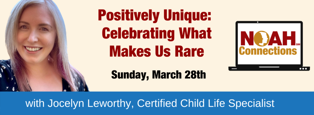 Positively Unique: Celebrating What Makes Us Rare Sunday, February 28th with Jocelyn Leworthy, Certified Child Life Specialist