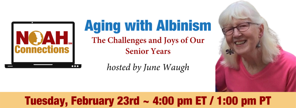 NOAH Connections Aging with Albinism The Challenges and Joys of Our Senior Years