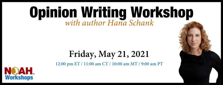 opinion writing workshop with author hana schank friday, may 21, 2021 12:00pm ET