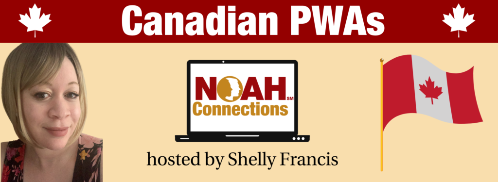 Pale yellow background with Burgundy bar at top. Photo of Shelly to the left, NOAH Connections laptop screen logo in center, and Canadian flag to the right. Text reads: Canadian PWAs NOAH Connections hosted by Shelly Francis