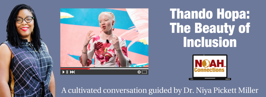 Pale blue background with photo of Dr. Niya Pickett Miller and video screenshot of Thando Hopa next to her. Text reads: Thando Hopa: The Beauty of Inclusion A cultivated conversation guided by Dr. Niya Pickett Miller